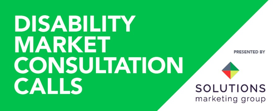 Disability Market Consultation Calls presented by Solutions Marketing Group